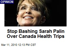 Stop Bashing Sarah Palin Over Canada Health Trips