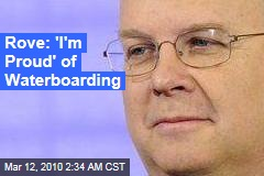 Rove: 'I'm Proud' of Waterboarding