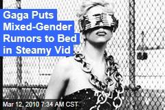 Gaga Puts Mixed-Gender Rumors to Bed in Steamy Vid