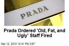 Prada Ordered 'Old, Fat, and Ugly' Staff Fired