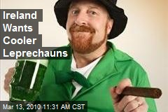 Ireland Wants Cooler Leprechauns