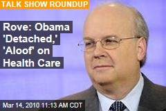 Rove: Obama 'Detached,' 'Aloof' on Health Care