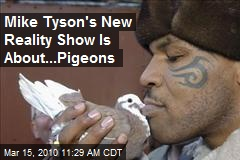 Mike Tyson's New Reality Show Is About...Pigeons