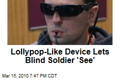Lollypop-Like Device Lets Blind Soldier 'See'