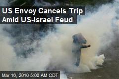 US Envoy Cancels Trip Amid US-Israel Feud