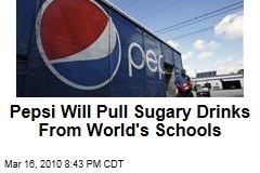 Pepsi Will Pull Sugary Drinks From World's Schools