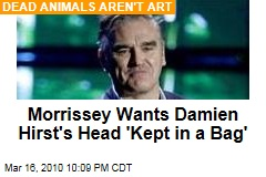 Morrissey Wants Damien Hirst's Head 'Kept in a Bag'