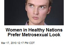 Women in Healthy Nations Prefer Metrosexual Look