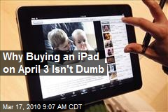 Why Buying an iPad on April 3 Isn't Dumb