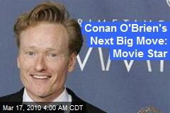 Conan O'Brien's Next Big Move: Movie Star