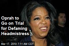 Oprah to Go on Trial for Defaming Headmistress