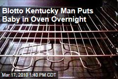 Blotto Kentucky Man Puts Baby in Oven Overnight