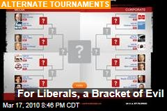 For Liberals, a Bracket of Evil