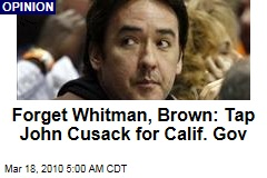 Forget Whitman, Brown: Tap John Cusack for Calif. Gov