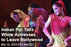 Indian Pol Tells White Actresses to Leave Bollywood