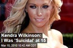 Kendra Wilkinson: I Was 'Suicidal' at 15