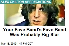 Your Fave Band's Fave Band Was Probably Big Star