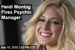 Heidi Montag Fires Psychic Manager