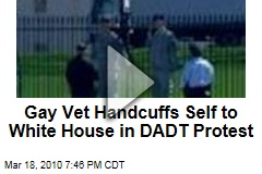 Gay Vet Handcuffs Self to White House in DADT Protest