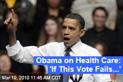 Obama on Health Care: 'If This Vote Fails...'