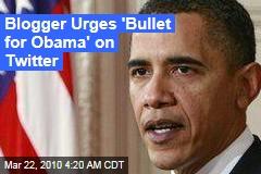 Blogger Urges 'Bullet for Obama' on Twitter