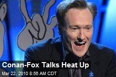 Conan-Fox Talks Heat Up