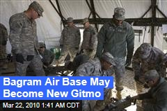 Bagram Air Base May Become New Gitmo