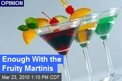 Enough With the Fruity Martinis
