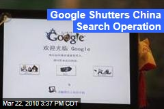 Google Shutters China Search Operation