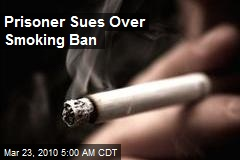 Prisoner Sues Over Smoking Ban