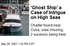 'Ghost Ship' a Case of Intrigue on High Seas