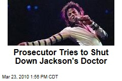 Prosecutor Tries to Shut Down Jackson's Doctor