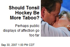 Should Tonsil Hockey Be More Taboo?