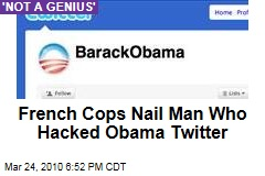 French Cops Nail Man Who Hacked Obama Twitter