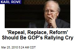 'Repeal, Replace, Reform' Should Be GOP's Rallying Cry