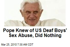 Pope Knew of US Deaf Boys' Sex Abuse, Did Nothing