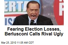 Fearing Election Losses, Berlusconi Calls Rival Ugly