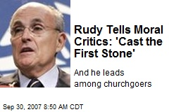 Rudy Tells Moral Critics: 'Cast the First Stone'