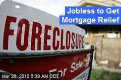 Jobless to Get Mortgage Relief
