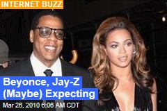 Beyonce, Jay-Z (Maybe) Expecting