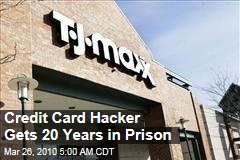 Credit Card Hacker Gets 20 Years in Prison
