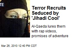 Terror Recruits Seduced by 'Jihadi Cool'