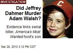 Did Jeffrey Dahmer Murder Adam Walsh?