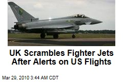 UK Scrambles Fighter Jets After Alerts on US Flights