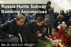 Russia Hunts Subway Bombing Accomplices