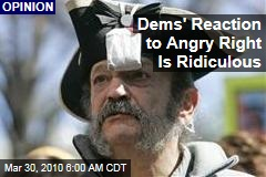 Dems' Reaction to Angry Right Is Ridiculous