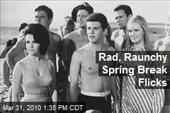 Rad, Raunchy Spring Break Flicks