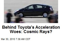Behind Toyota's Acceleration Woes: Cosmic Rays?