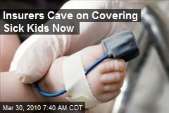Insurers Cave on Covering Sick Kids Now