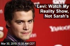 Levi: Watch My Reality Show, Not Sarah's